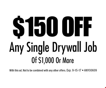 $150 OFF Any Single Drywall Job Of $1,000 Or More. With this ad. Not to be combined with any other offers. Exp. 9-15-17 - ANYO0609