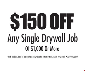 $150 OFF Any Single Drywall Job Of $1,000 Or More. With this ad. Not to be combined with any other offers. Exp. 4/21/17 - ANYO0609