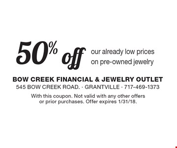 50% off Pre-Owned Jewelry. With this coupon. Not valid with any other offers or prior purchases. Offer expires 1/31/18.