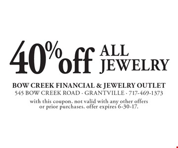 40% off All jewelry. with this coupon. not valid with any other offers or prior purchases. offer expires 6-30-17.