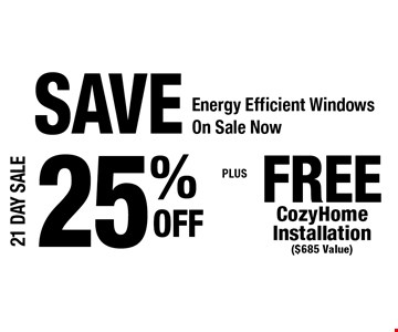 25% off Energy Efficient Windows. Free CozyHome Installation ($685 Value). .
