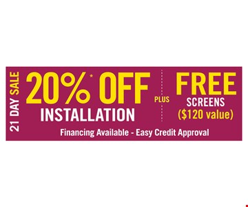 21 Day Sale 20% Off Replacement Window Installation PLUS Free Screens ($120 value) Financing Available - Easy Credit Approval.