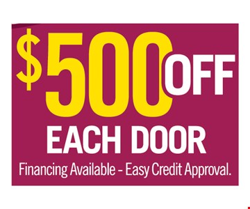 $500 off each door. Financing available. Easy credit approval.