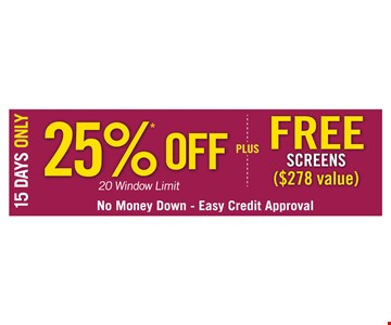 25% off (20 window limit) PLUS free screens ($278 value). No money down. Easy credit approval.