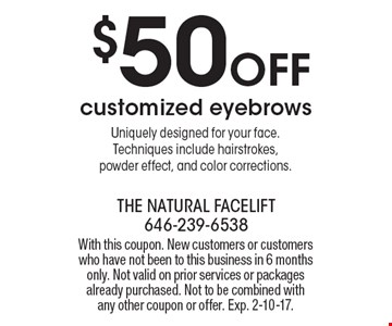 $50 Off customized eyebrows. Uniquely designed for your face. Techniques include hairstrokes, powder effect, and color corrections.. With this coupon. New customers or customers who have not been to this business in 6 months only. Not valid on prior services or packages already purchased. Not to be combined with any other coupon or offer. Exp. 2-10-17.