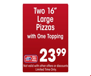 2 large pizzas for $23.99.