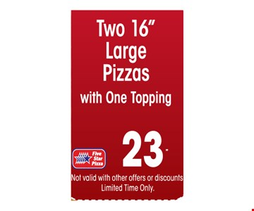 $23 two 16 inch large pizzas