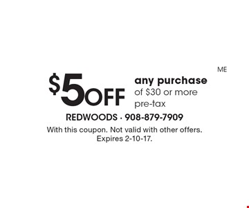 $5 OFF any purchase of $30 or more pre-tax. With this coupon. Not valid with other offers. Expires 2-10-17.