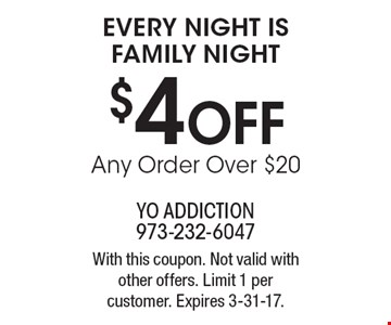 EVERY NIGHT IS FAMILY NIGHT. $4 OFF Any Order Over $20. With this coupon. Not valid with other offers. Limit 1 per customer. Expires 3-31-17.