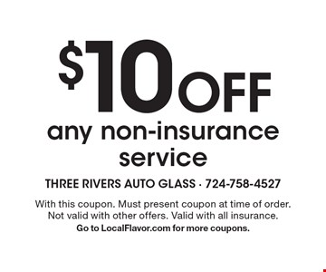 $10 off any non-insurance service. With this coupon. Must present coupon at time of order. Not valid with other offers. Valid with all insurance. Go to LocalFlavor.com for more coupons.