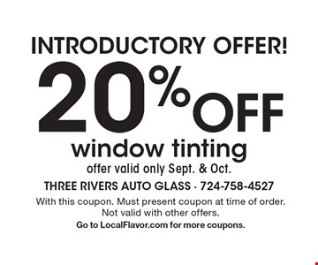 Introductory offer! 20% off window tinting. Offer valid only Sept. & Oct. With this coupon. Must present coupon at time of order. Not valid with other offers. Go to LocalFlavor.com for more coupons.
