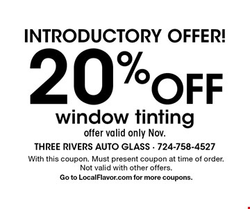 Introductory offer! 20% Off window tinting offer valid only Nov. With this coupon. Must present coupon at time of order. Not valid with other offers. Go to LocalFlavor.com for more coupons.