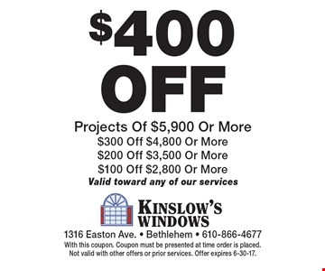 $400 off Projects Of $5,900 Or More. $300 Off $4,800 Or More. $200 Off $3,500 Or More. $100 Off $2,800 Or More. Valid toward any of our services. With this coupon. Coupon must be presented at time order is placed. Not valid with other offers or prior services. Offer expires 6-30-17.