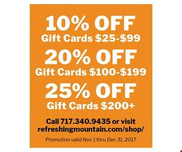 10% off gift cards - $25-$99, 20% off gift cards $100 -$199, 25% off gift cards $200+