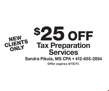 $25 off tax preparation services. New clients only. Offer expires 4/15/17.