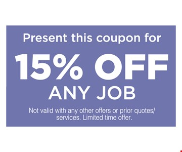 Present this coupon for 15% off Any Job