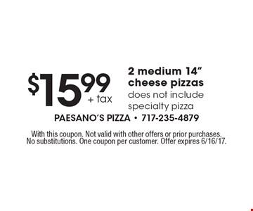 $15.99 + tax for 2 medium 14
