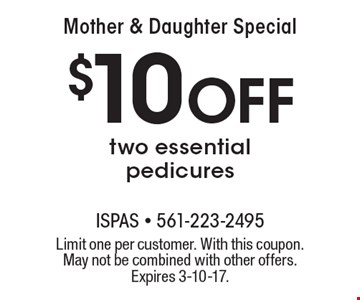 Mother & Daughter Special $10 Off two essential pedicures. Limit one per customer. With this coupon. May not be combined with other offers. Expires 3-10-17.