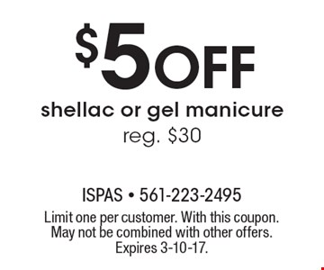 $5 Off shellac or gel manicure reg. $30. Limit one per customer. With this coupon. May not be combined with other offers. Expires 3-10-17.