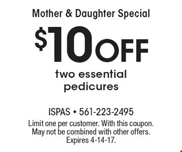 Mother & Daughter Special. $10 Off two essential pedicures. Limit one per customer. With this coupon. May not be combined with other offers. Expires 4-14-17.