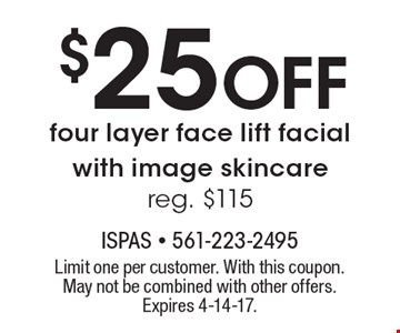 $25 Off four layer face lift facial with image skincare. Reg. $115. Limit one per customer. With this coupon. May not be combined with other offers. Expires 4-14-17.