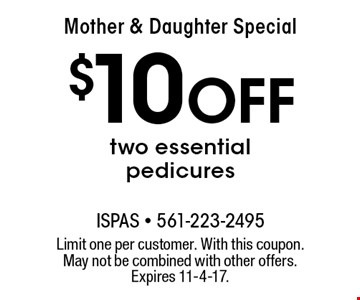 Mother & Daughter Special. $10 Off two essential pedicures. Limit one per customer. With this coupon. May not be combined with other offers. Expires 11-4-17.