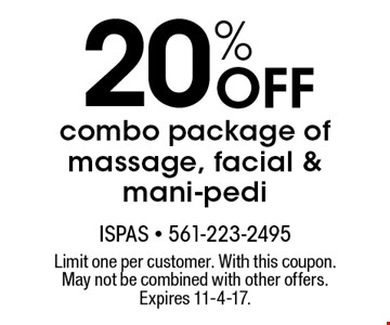 20% Off combo package of massage, facial & mani-pedi. Limit one per customer. With this coupon. May not be combined with other offers. Expires 11-4-17.
