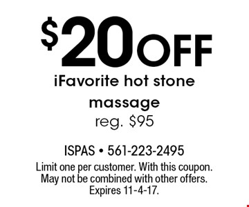 $20 Off iFavorite hot stone massage. Reg. $95. Limit one per customer. With this coupon. May not be combined with other offers. Expires 11-4-17.
