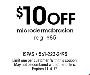 $10 Off microdermabrasion. Reg. $85. Limit one per customer. With this coupon. May not be combined with other offers. Expires 11-4-17.