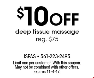 $10 Off deep tissue massage. Reg. $75. Limit one per customer. With this coupon. May not be combined with other offers. Expires 11-4-17.