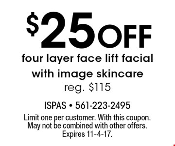 $25 Off four layer face lift facial with image skincare. Reg. $115. Limit one per customer. With this coupon. May not be combined with other offers. Expires 11-4-17.