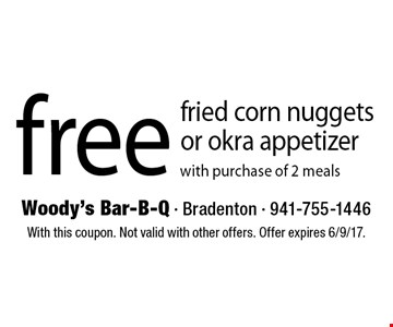 Free fried corn nuggets or okra appetizer with purchase of 2 meals. With this coupon. Not valid with other offers. Offer expires 6/9/17.