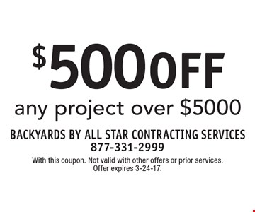 $500 off any project over $5000. With this coupon. Not valid with other offers or prior services. Offer expires 3-24-17.