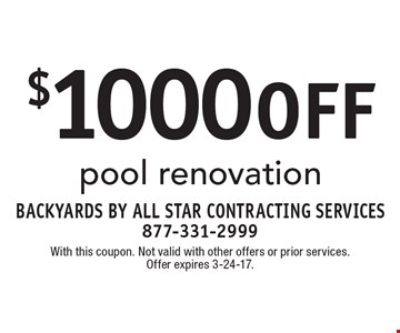 $1000 off pool renovation. With this coupon. Not valid with other offers or prior services. Offer expires 3-24-17.
