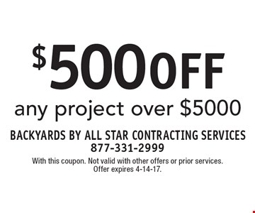 $500 off any project over $5000. With this coupon. Not valid with other offers or prior services. Offer expires 4-14-17.