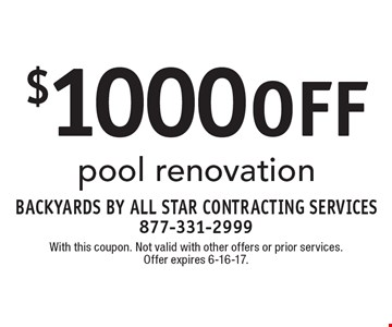 $1000 off pool renovation. With this coupon. Not valid with other offers or prior services. Offer expires 6-16-17.