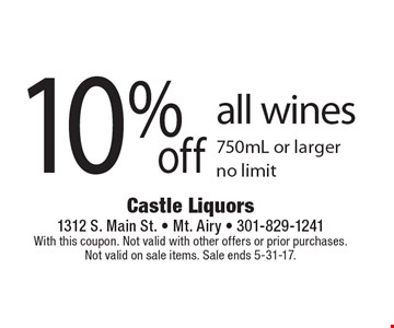 10% off all wines 750mL or larger, no limit. With this coupon. Not valid with other offers or prior purchases. Not valid on sale items. Sale ends 5-31-17.