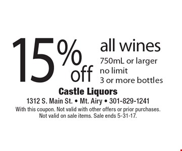 15% off all wines 750mL or larger, no limit, 3 or more bottles. With this coupon. Not valid with other offers or prior purchases. Not valid on sale items. Sale ends 5-31-17.