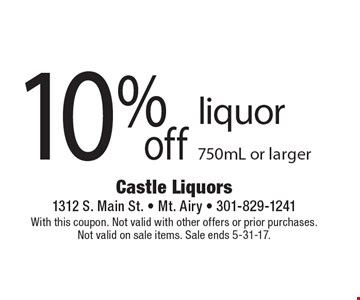10% off liquor 750mL or larger. With this coupon. Not valid with other offers or prior purchases. Not valid on sale items. Sale ends 5-31-17.