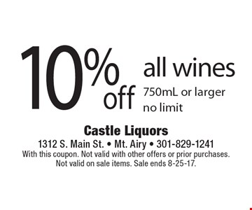 10% off all wines. 750mL or larger, no limit. With this coupon. Not valid with other offers or prior purchases. Not valid on sale items. Sale ends 8-25-17.