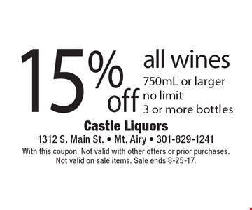 15% off all wines. 750mL or larger, no limit 3 or more bottles. With this coupon. Not valid with other offers or prior purchases. Not valid on sale items. Sale ends 8-25-17.