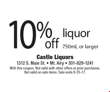 10% off liquor. 750mL or larger. With this coupon. Not valid with other offers or prior purchases. Not valid on sale items. Sale ends 8-25-17.