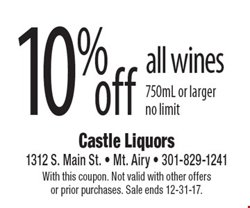 10% off all wines 750mL or larger. No limit. With this coupon. Not valid with other offers or prior purchases. Sale ends 12-31-17.