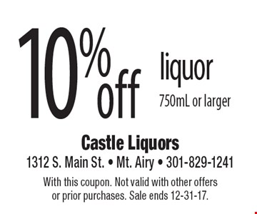 10% off liquor 750mL or larger. With this coupon. Not valid with other offers or prior purchases. Sale ends 12-31-17.