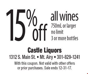 15% off all wines 750mL or larger. No limit. 3 or more bottles. With this coupon. Not valid with other offers or prior purchases. Sale ends 12-31-17.