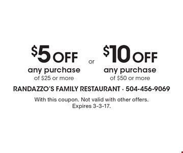 $5 Off any purchase of $25 or more or $10 Off any purchase of $50 or more. With this coupon. Not valid with other offers. Expires 3-3-17.