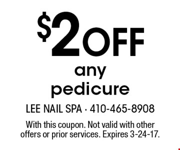 $2 Off any pedicure. With this coupon. Not valid with other offers or prior services. Expires 3-24-17.