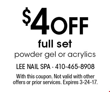 $4 Off full set powder gel or acrylics. With this coupon. Not valid with other offers or prior services. Expires 3-24-17.
