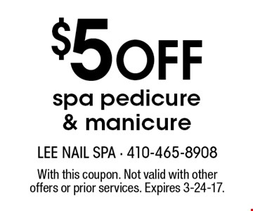 $5 Off spa pedicure & manicure. With this coupon. Not valid with other offers or prior services. Expires 3-24-17.