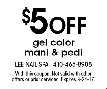 $5 Off gel color mani & pedi. With this coupon. Not valid with other offers or prior services. Expires 3-24-17.